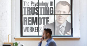 Psychology of Trusting Remote Workers